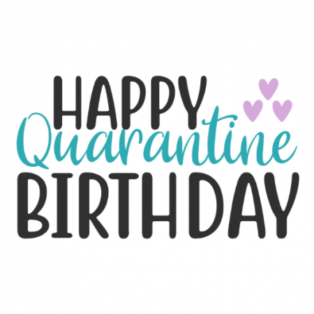 Happy Quarantine Birthday