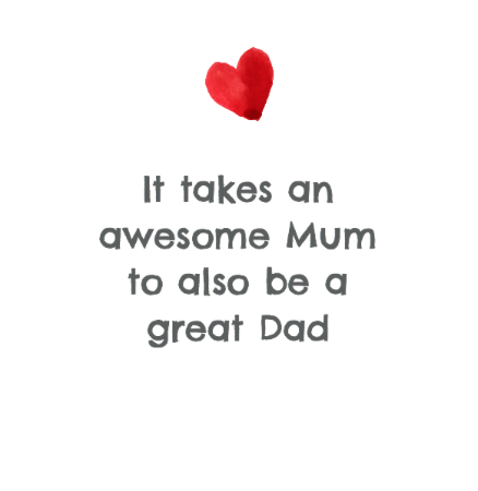 It takes an awesome Mum to also be a great Dad