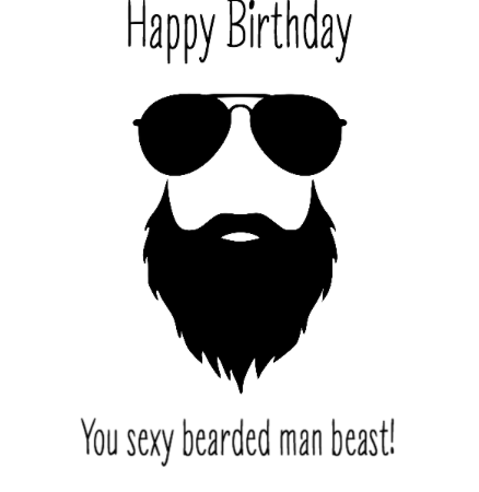 Happy Birthday - You sexy bearded man beast!